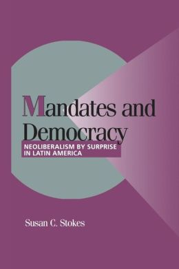 Mandates and Democracy: Neoliberalism by Surprise in Latin America