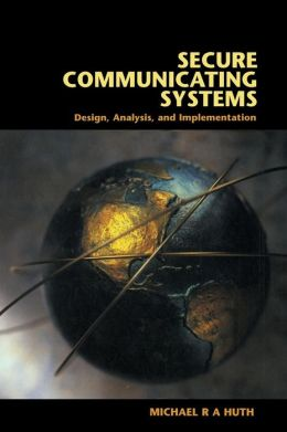 Secure Communicating Systems: Design, Analysis, and Implementation
