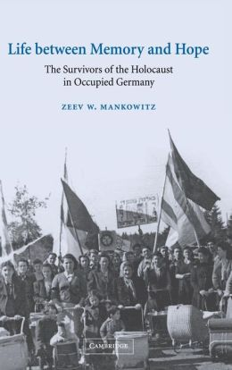 Life between Memory and Hope: The Survivors of the Holocaust in Occupied Germany