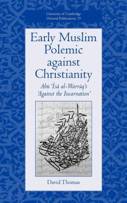 Early Muslim Polemic against Christianity: Abu Isa al-Warraq's 'Against the Incarnation'