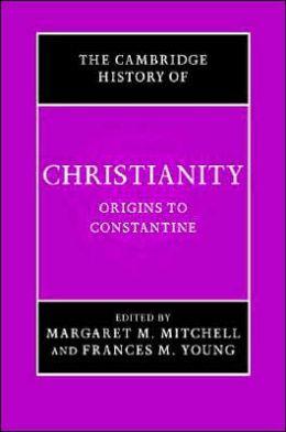 Cambridge History of Christianity, Volume 1: Origins to Constantine