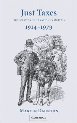 Just Taxes: The Politics of Taxation in Britain, 1914-1979