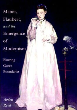 Manet, Flaubert, and the Emergence of Modernism: Blurring Genre Boundaries