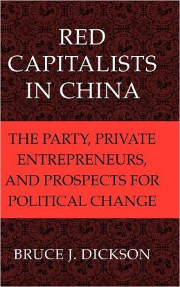 Red Capitalists in China: The Party, Private Entrepreneurs, and Prospects for Political Change