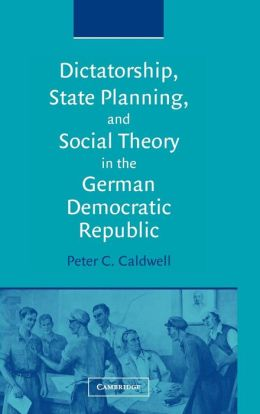 Dictatorship, State Planning, and Social Theory in the German Democratic Republic