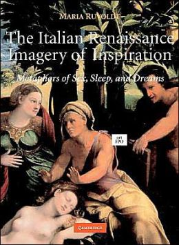 The Italian Renaissance Imagery of Inspiration: Metaphors of Sex, Sleep, and Dream