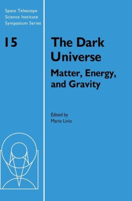 The Dark Universe: Matter, Energy and Gravity