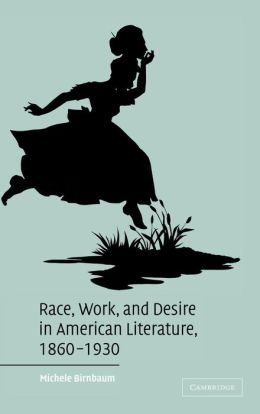 Race, Work, and Desire in American Literature, 1860-1930
