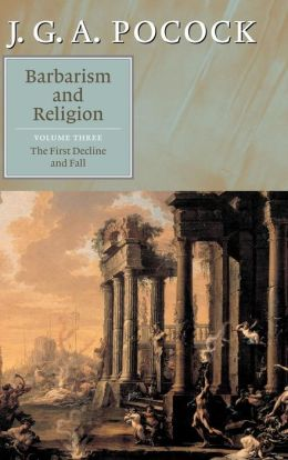 Barbarism and Religion: Volume 3, The First Decline and Fall