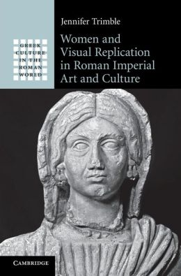 Women and Visual Replication in Roman Imperial Art and Culture: Visual Replication and Urban Elites