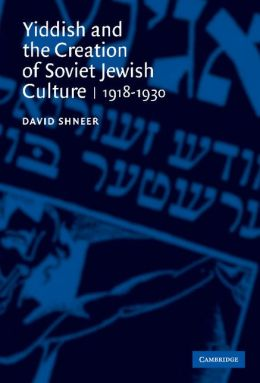 Yiddish and the Creation of Soviet Jewish Culture, 1918-1930