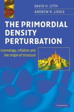 The Primordial Density Perturbation: Cosmology, Inflation and the Origin of Structure