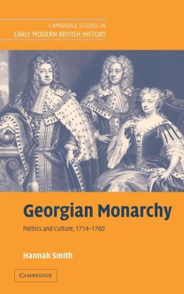 Georgian Monarchy: Politics and Culture, 1714-1760