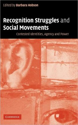 Recognition Struggles and Social Movements: Contested Identities, Agency and Power