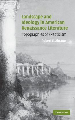 Landscape and Ideology in American Renaissance Literature: Topographies of Skepticism