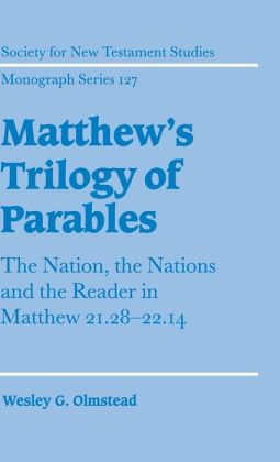 Matthew's Trilogy of Parables: The Nation, the Nations and the Reader in Matthew 21:28-22:14
