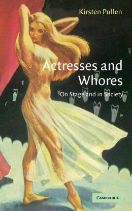 Actresses and Whores: On Stage and in Society