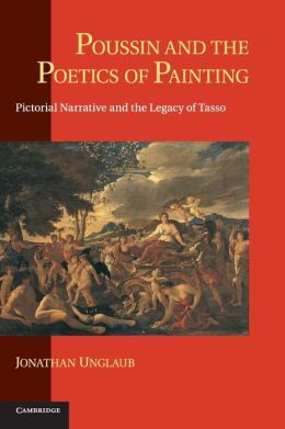 Poussin and the Poetics of Painting: Pictorial Narrative and the Legacy of Tasso