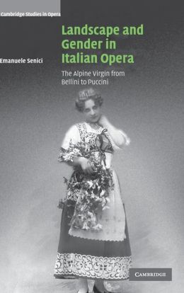Landscape and Gender in Italian Opera: The Alpine Virgin from Bellini to Puccini