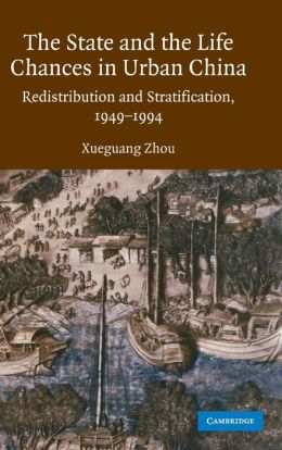 The State and Life Chances in Urban China: Redistribution and Stratification, 1949-1994