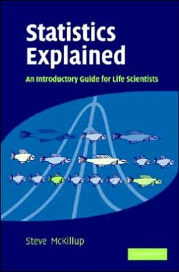 Statistics Explained, An Introductory Guide for Life Scientists