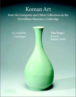 Korean Art from the Gompertz and Other Collections in the Fitzwilliam Museum: A Complete Catalogue