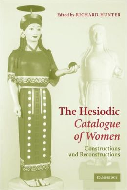 The Hesiodic Catalogue of Women: Constructions and Reconstructions