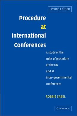 Procedure at International Conferences: A Study of the Rules of Procedure at the UN and at Inter-governmental Conferences