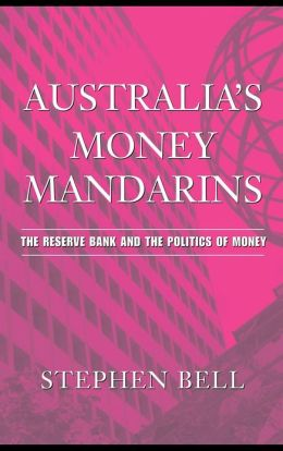 Australia's Money Mandarins: The Reserve Bank and the Politics of Money
