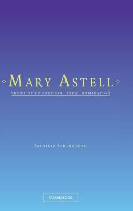 Mary Astell: Theorist of Freedom from Domination