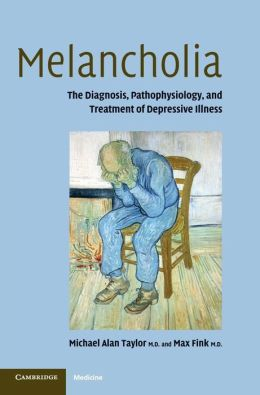 Melancholia: The Diagnosis, Pathophysiology and Treatment of Depressive Illness