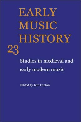 Early Music History: Volume 23: Studies in Medieval and Early Modern Music