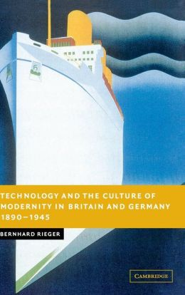 Technology and the Culture of Modernity in Britain and Germany, 1890-1945