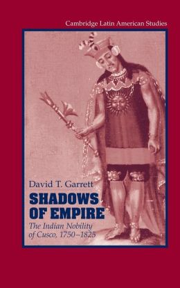 Shadows of Empire: The Indian Nobility of Cusco, 1750-1825