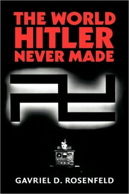 The World Hitler Never Made: Alternate History and the Memory of Nazism