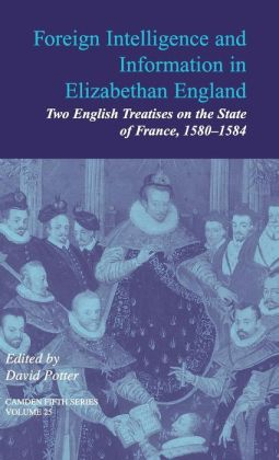 Foreign Intelligence and Information in Elizabethan England: Volume 25: Two English Treatises on the State of France, 1580-1584