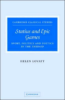 Statius and Epic Games: Sport, Politics and Poetics in the Thebaid