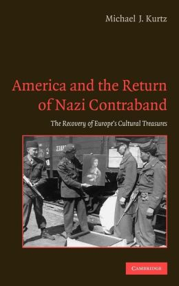 America and the Return of Nazi Contraband: The Recovery of Europe's Cultural Treasures