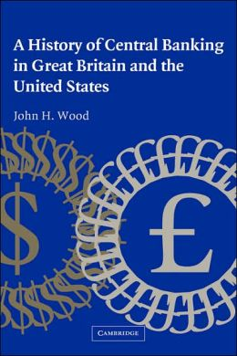 A History of Central Banking in Great Britain and the United States