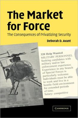 The Market for Force: The Consequences of Privatizing Security