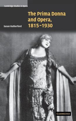 The Prima Donna and Opera, 1815-1930