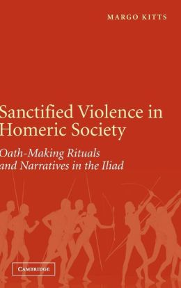 Sanctified Violence in Homeric Society: Oath-Making Rituals in the Iliad