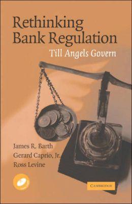 Rethinking Bank Regulation: Till Angels Govern