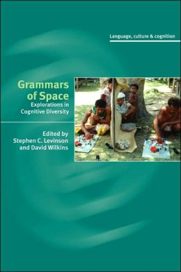 Grammars of Space: Explorations in Cognitive Diversity