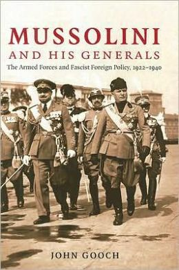 Mussolini and his Generals: The Armed Forces and Fascist Foreign Policy, 1922-1940