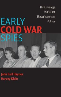 Early Cold War Spies: The Espionage Trials that Shaped American Politics