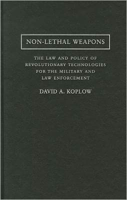 Non-Lethal Weapons: The Law and Policy of Revolutionary Technologies for the Military and Law Enforcement