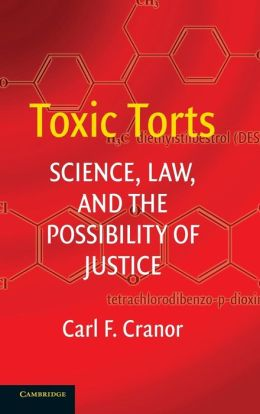 Toxic Torts: Science, Law and the Possibility of Justice