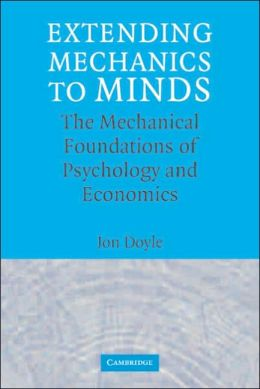 Extending Mechanics to Minds: The Mechanical Foundations of Psychology and Economics