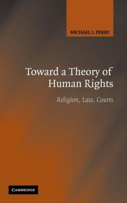 Toward a Theory of Human Rights: Religion, Law, Courts